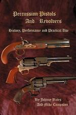 Percussion Pistols and Revolvers : History, Performance and Practical Use by...