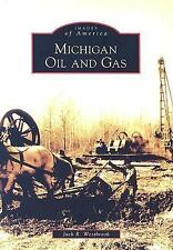 Images of America Ser.: Michigan Oil and Gas by Jack R. Westbrook (2006,...