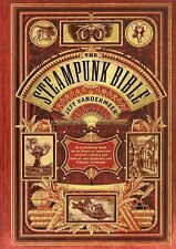 The Steampunk Bible: An Illustrated Guide to the World of Imaginary Airships, Co
