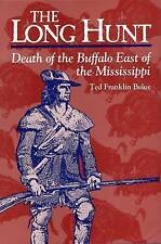 The Long Hunt: Death of the Buffalo East of the Mississippi by Ted Franklin...