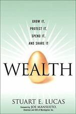 Wealth : Grow It, Protect It, Spend It, and Share It by Stuart E. Lucas (2006, H