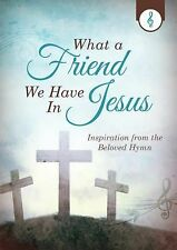 What a Friend We Have in Jesus : Inspiration from the Beloved Hymn by Emily...
