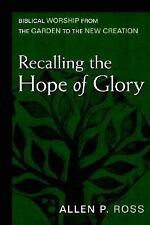 Recalling the Hope of Glory : Biblical Worship from the Garden to the New...