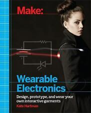 Make: Wearable Electronics : Design, Prototype, and Wear Your Own Interactive...
