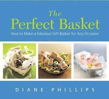 NEW - The Perfect Basket: How to Make a Fabulous Gift Basket for Any Occasion