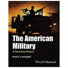 The American Military : A Narrative History by Brad D. Lookingbill (2014,...