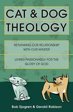 Cat and Dog Theology : Rethinking Our Relationship with Our Master by Bob...
