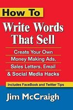 How to Write Words That Sell : Create Your Own Money Making Ads, Sales...