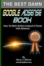 The Best Damn Google Adsense Book Color Edition : How to Make Dollars Instead...