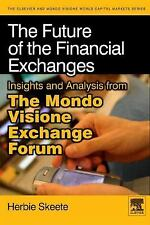 Elsevier World Capital Markets: The Future of the Financial Exchanges :...