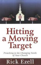 Hitting a Moving Target: Preaching to the Changing Needs of Your Church, Ezell,