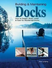 Building & Maintaining Docks: How to Design, Build, Install & Care for Residenti