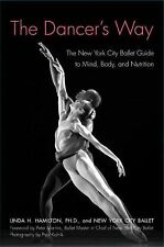 Dancer's Way : The New York City Ballet Guide to Mind, Body, and Nutrition by...