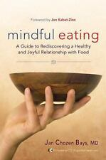 Mindful Eating : A Guide to Rediscovering a Healthy and Joyful Relationship...