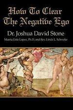 How to Clear the Negative Ego by Joshua D. Stone (2001, Paperback)