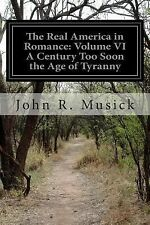 The Real America in Romance: Volume VI a Century Too Soon the Age of Tyranny...
