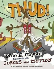 Thud! : Wile E. Coyote Experiments with Forces and Motion by Mark Weakland...