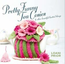 Pretty Funny Tea Cosies : And Other Beautiful Knitted Things by Loani Prior...
