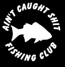 "Ain't caught Sh*t fishing club Outdoors Car Truck 5"" funny vinyl decal sticker"
