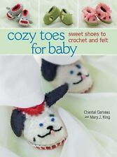 Cozy Toes for Baby: Sweet Shoes to Crochet and Felt by Chantal Garceau (2014...