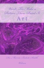 Word to Make a Picture Then Paint It : Art by Marcia Wilson (2014, Paperback)