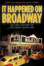 It Happened on Broadway : An Oral History of the Great White Way by Harvey...