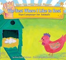 The Nest Where I Like to Rest: Sign Language for Animals (Story Time W-ExLibrary
