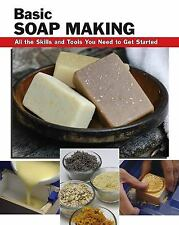 How to Basics: Basic Soap Making : All the Skills and Tools You Need to Get...