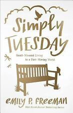 Simply Tuesday: Small-Moment Living in a Fast-Moving World, Freeman, Emily P.