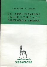 C. Codegone - C. Arneodo LE APPLICAZIONI INDUSTRIALI DELL'ENERGIA ATOMICA