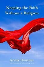 Keeping the Faith Without a Religion by Roger Housden (2014, Hardcover)