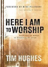 Here I Am to Worship : Never Lose the Wonder of Worshipping the Savior by Tim...