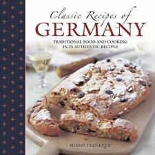 Classic Recipes of Germany : Traditional Food and Cooking in 25 Authentic...