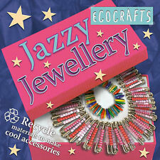 Jazzy Jewellery: Recycle Materials to Make Cool Accessories by Pan Macmillan...