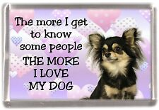 "Chihuahua Long Coat Fridge Magnet ""THE MORE I LOVE MY DOG""  No 4 by Starprint"