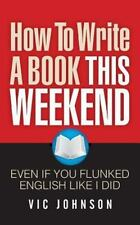How to Write a Book This Weekend, Even If You Flunked English Like I Did by...