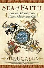 Sea of Faith: Islam and Christianity in the Medieval Mediterranean World, O'Shea