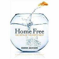Home Free: The Myth of the Empty Nest by Marni Jackson (2010, Paperback)