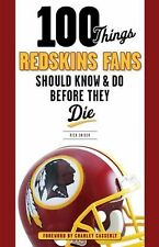 100 Things Redskins Fans Should Know & Do Before They Die (100 Things...Fans Sho
