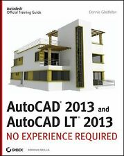 NEW AutoCAD 2013 and AutoCAD LT 2013: No Experience Required by Donnie Gladfelte