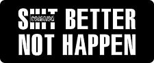 3 - S*** Better Not Happen Hard Hat / Biker Helmet Sticker  BS 1020