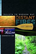 Distant Fires : Duluth to Hudson Bay by Scott Anderson (2008, Paperback)