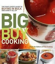 Big Buy Cooking : The Food Lover's Guide to Buying in Bulk and Using It All...