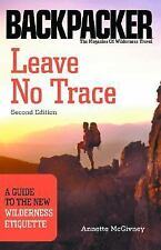 Backpacker Magazine: Leave No Trace : A Guide to the New Wilderness Etiquette...
