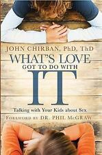 G, What's Love Got to Do With It: Talking With Your Kids About Sex, Chirban Ph.D