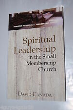 Spiritual Leadership in the Small Membership Church by David Canada