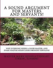 A Sound Argument for Masters and Servants! : Why Everyone Needs a Good...