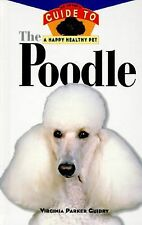 The Poodle : An Owner's Guide to a Happy Healthy Pet by Virginia Parker...