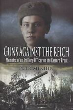GUNS AGAINST THE REICH: Memoirs of an Artillery Officer on the Eastern Front, Mi