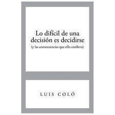 Lo Difcil de una Decisin Es Decidirse (y Las Consecuencias Que Ello Conlleva)...